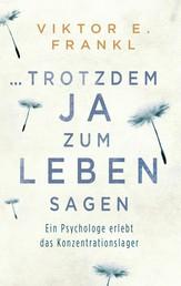 ... trotzdem Ja zum Leben sagen - Ein Psychologe erlebt das Konzentrationslager