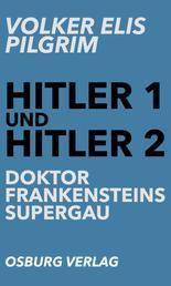 Hitler 1 und Hitler 2 - Doktor Frankensteins Supergau