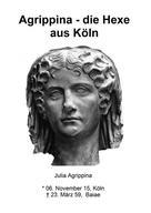 Klaus Vorwald: Agrippina - die Hexe aus Köln