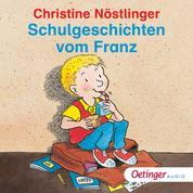 Schulgeschichten vom Franz - Ungekürzte Lesung