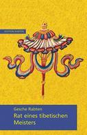 Gesche Rabten: Rat eines tibetischen Meisters