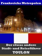 A.D. Astinus: Toulon - Der etwas andere Stadt- und Reiseführer - Mit Reise - Wörterbuch Deutsch-Französisch ★