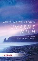 Antje Sabine Naegeli: Umarme mich ★★★★