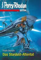 Frank Borsch: Perry Rhodan-Extra: Das Stardust-Attentat