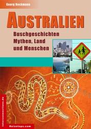 Australien - Buschgeschichten, Mythen, Land und Menschen - Eindrücke, Stimmungen und Hintergründe - Impressionen aus Australien