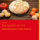 Gabi Geiger: Brot backen von A-Z