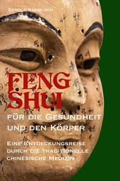 FENG SHUI für die Gesundheit und den Körper - Eine Entdeckungsreise durch die traditionelle chinesische Medizin