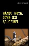 Günter Leitenbauer: Hände hoch, oder ich schreibe!
