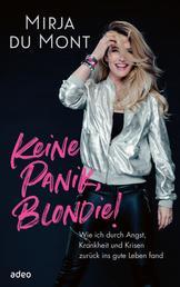 Keine Panik, Blondie! - Wie ich durch Angst, Krankheit und Krisen zurück ins gute Leben fand