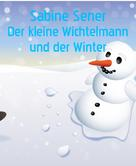 Sabine Sener: Der kleine Wichtelmann erlebt den Winter