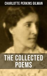 The Collected Poems of Charlotte Perkins Gilman - From the famous American writer, feminist, social reformer and a respected sociologist, well-known for her stories The Yellow Wallpaper and Herland