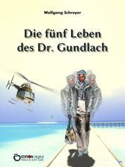 Die fünf Leben des Dr. Gundlach - Roman