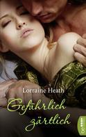 Lorraine Heath: Gefährlich zärtlich