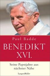 Benedikt XVI. - Seine Papstjahre aus nächster Nähe