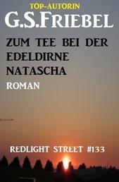 Redlight Street #133: Zum Tee bei der Edeldirne Natascha