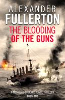 Alexander Fullerton: The Blooding of the Guns