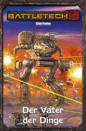 BattleTech Legenden 34 - Der Vater der Dinge