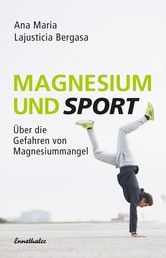 Magnesium und Sport - Über die Gefahren von Magnesiummangel