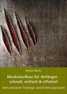 Anton Bozic: Muskelaufbau für Anfänger - schnell, einfach & effektiv! ★★★★