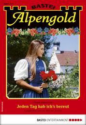 Alpengold 311 - Heimatroman - Jeden Tag hab ich's bereut