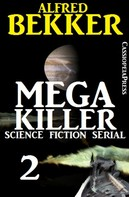 Alfred Bekker: Mega Killer 2 (Science Fiction Serial)