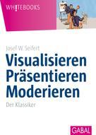 Josef W. Seifert: Visualisieren Präsentieren Moderieren ★★★