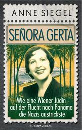 Senora Gerta - Wie eine Wiener Jüdin auf der Flucht nach Panama die Nazis austrickste
