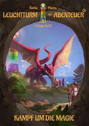 Leuchtturm der Abenteuer: Kampf um die Magie - Teil 2 der spannenden Kinderbuch-Trilogie für Jungen und Mädchen ab 10 Jahre