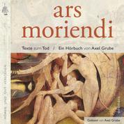 ars moriendi - Eine Textauswahl zum Tod. Zusammengestellt und kommentiert von Axel Grube.