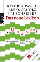 Das neue Lexikon des Unwissens - Worauf es bisher keine Antwort gibt
