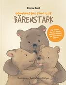 Emma Bunt: Gemeinsam sind wir Bärenstark