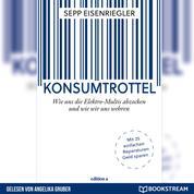 Konsumtrottel - Wie uns die Elektro-Multis abzocken und wie wir uns wehren (Ungekürzt)