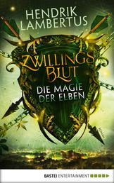 Zwillingsblut - Die Magie der Elben - Roman