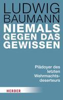 Ludwig Baumann: Niemals gegen das Gewissen