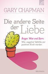 """Die andere Seite der Liebe - Ärger, Wut und Zorn: Wie """"negative"""" Gefühle zur positiven Kraft werden"""