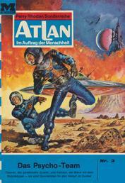 """Atlan 3: Das Psycho-Team - Atlan-Zyklus """"Im Auftrag der Menschheit"""""""