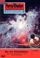 K.H. Scheer: Perry Rhodan 327: Die vier Unheimlichen ★★★★