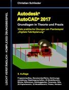 Christian Schlieder: Autodesk AutoCAD 2017 - Grundlagen in Theorie und Praxis