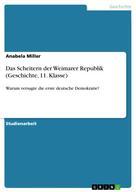 Anabela Miller: Das Scheitern der Weimarer Republik (Geschichte, 11. Klasse)