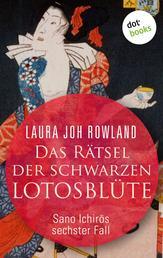 Das Rätsel der schwarzen Lotusblüte: Sano Ichirōs sechster Fall - Historischer Kriminalroman