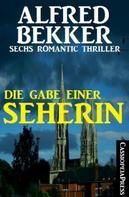 Alfred Bekker: Die Gabe einer Seherin: Sechs Romantic Thriller
