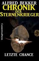 Alfred Bekker: Chronik der Sternenkrieger 13 - Letzte Chance (Science Fiction Abenteuer) ★★★★★