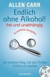 Endlich ohne Alkohol! frei und unabhängig - Erweiterte Ausgabe - Der einfache Weg, mit dem Trinken Schluss zu machen - Mit Audio-Übungen