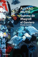 Álvaro Mutis: Summa de Maqroll el Gaviero