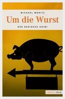 Michael Moritz: Um die Wurst ★★★★