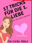 Sarah Bellenstein: 17 Tricks für die erste Liebe - Die Girlie-Bibel