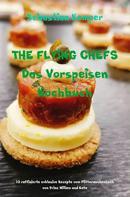 Sebastian Kemper: THE FLYING CHEFS Das Vorspeisen Kochbuch