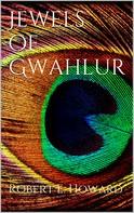 Robert E. Howard: Jewels of Gwahlur