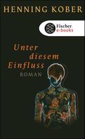 Henning Kober: Unter diesem Einfluss