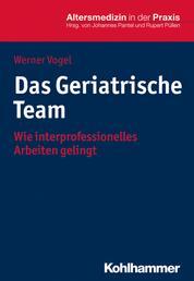 Das Geriatrische Team - Wie interprofessionelles Arbeiten gelingt